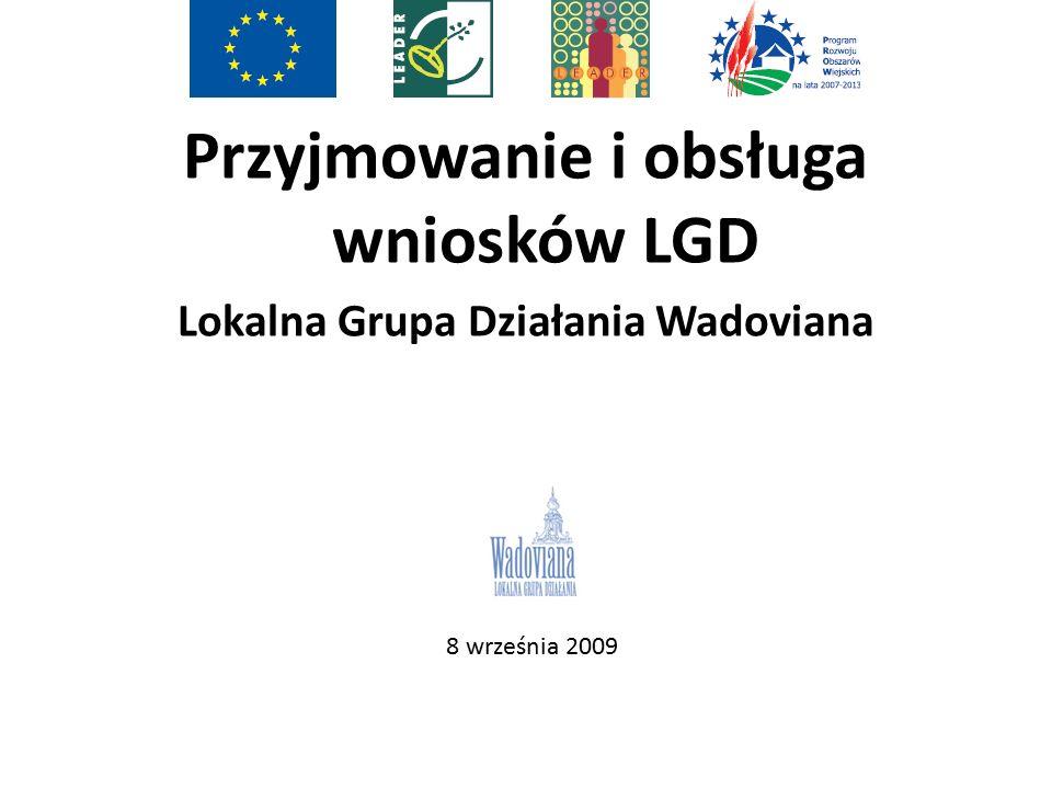 Przyjmowanie i obsługa wniosków LGD Lokalna Grupa Działania Wadoviana 8 września 2009