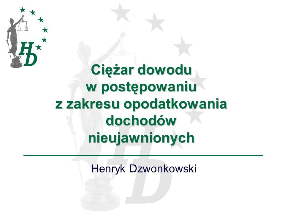 Ciężar dowodu w postępowaniu z zakresu opodatkowania dochodów nieujawnionych Henryk Dzwonkowski
