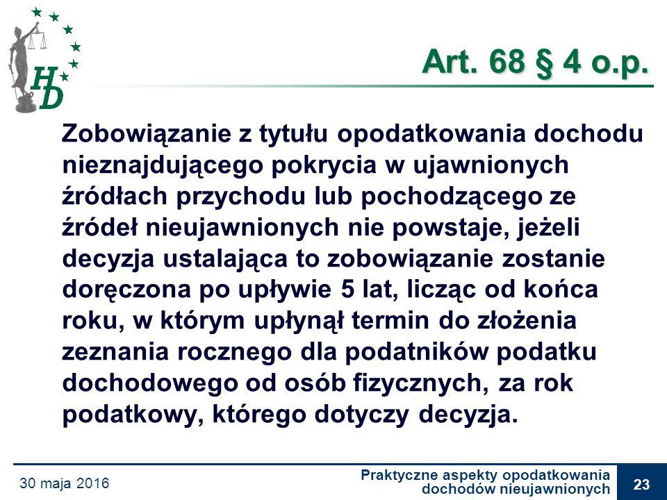 Praktyczne aspekty opodatkowania dochodów nieujawnionych 30 maja 2016 23 Art. 68 § 4 o.p. Zobowiązanie z tytułu opodatkowania dochodu nieznajdującego