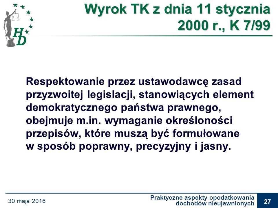 Praktyczne aspekty opodatkowania dochodów nieujawnionych 30 maja 2016 27 Wyrok TK z dnia 11 stycznia 2000 r., K 7/99 Respektowanie przez ustawodawcę z