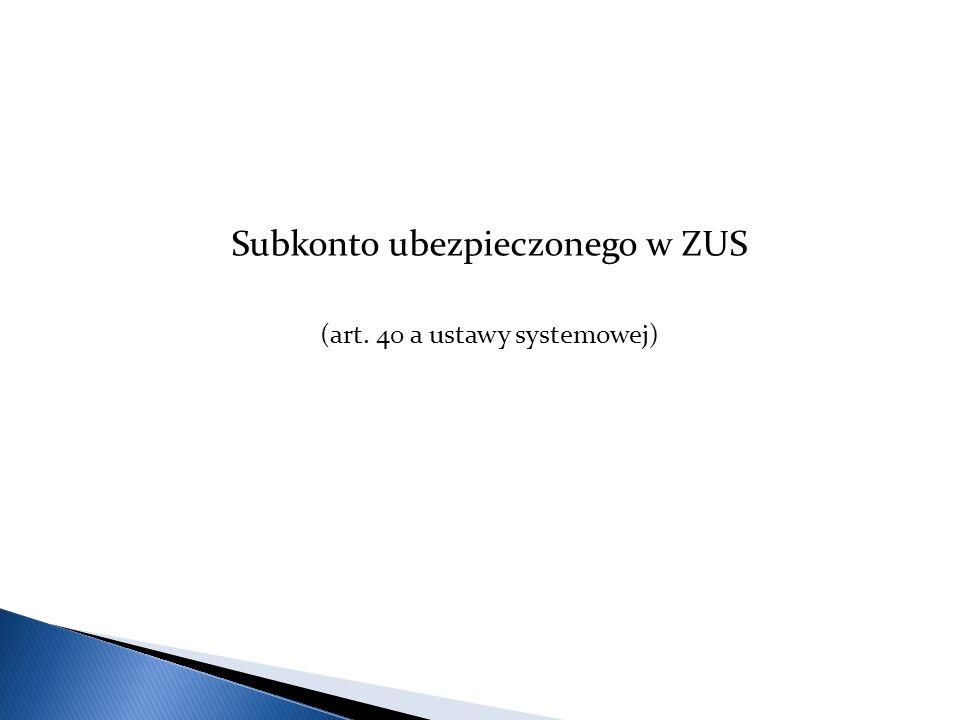 Subkonto ubezpieczonego w ZUS (art. 40 a ustawy systemowej)