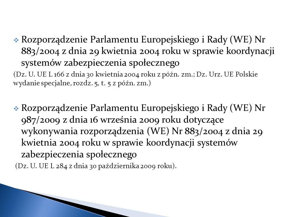  Rozporządzenie Parlamentu Europejskiego i Rady (WE) Nr 883/2004 z dnia 29 kwietnia 2004 roku w sprawie koordynacji systemów zabezpieczenia społecznego (Dz.