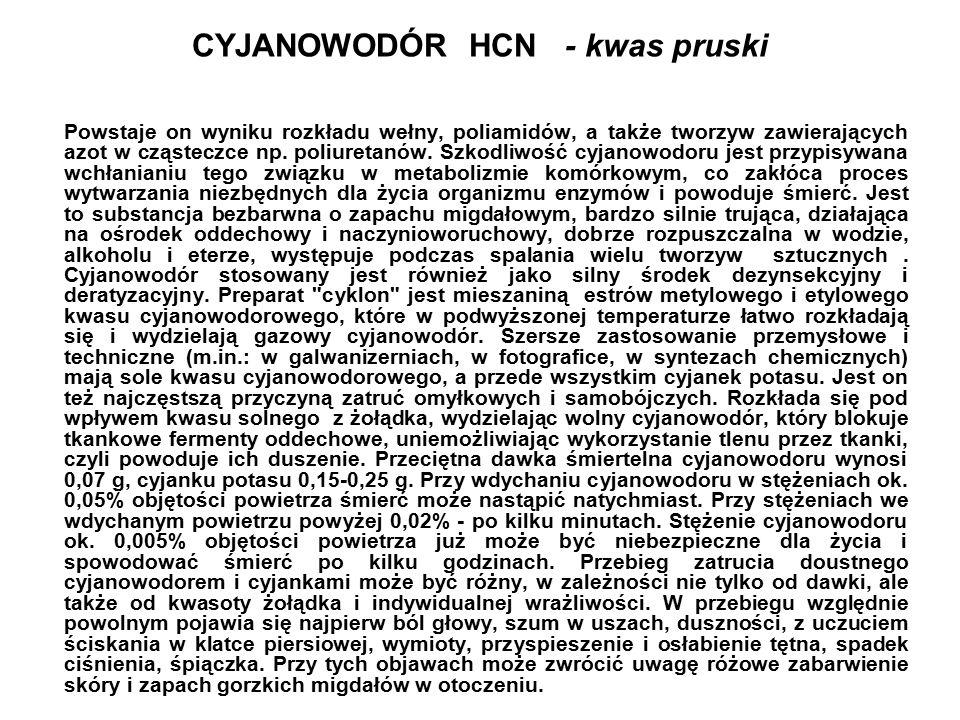 CYJANOWODÓR HCN - kwas pruski Powstaje on wyniku rozkładu wełny, poliamidów, a także tworzyw zawierających azot w cząsteczce np.