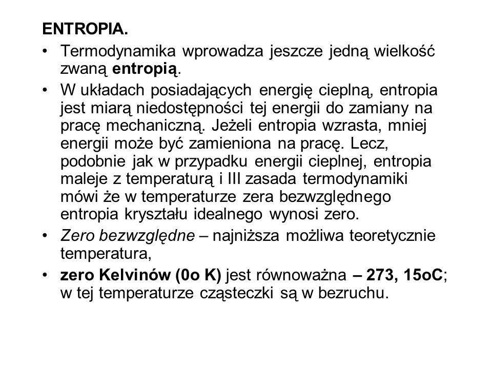 ENTROPIA. Termodynamika wprowadza jeszcze jedną wielkość zwaną entropią. W układach posiadających energię cieplną, entropia jest miarą niedostępności