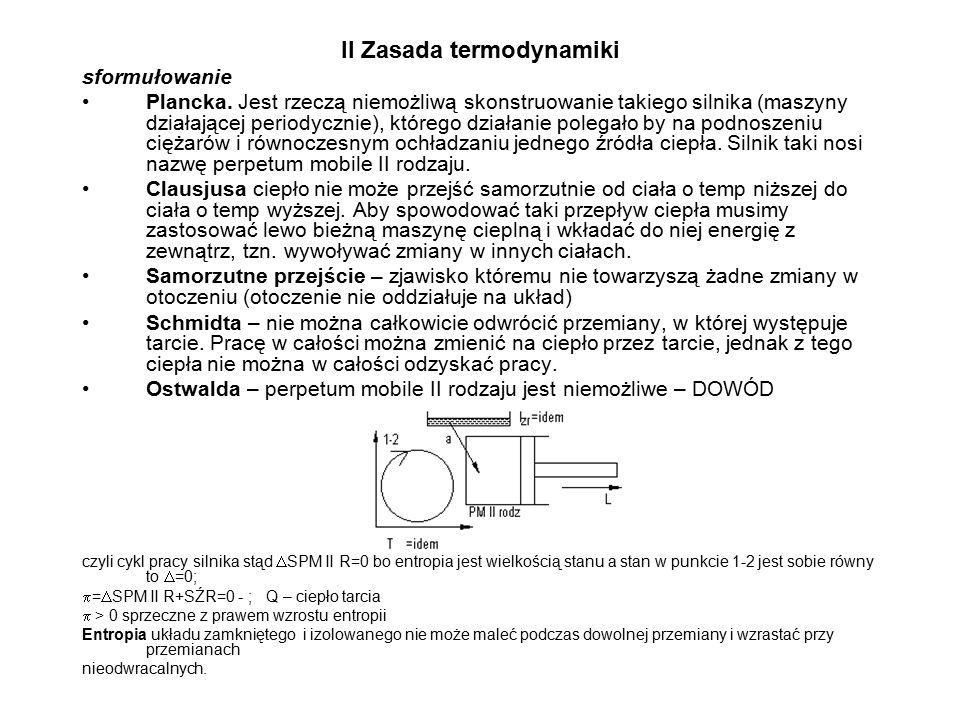 II Zasada termodynamiki sformułowanie Plancka. Jest rzeczą niemożliwą skonstruowanie takiego silnika (maszyny działającej periodycznie), którego dział