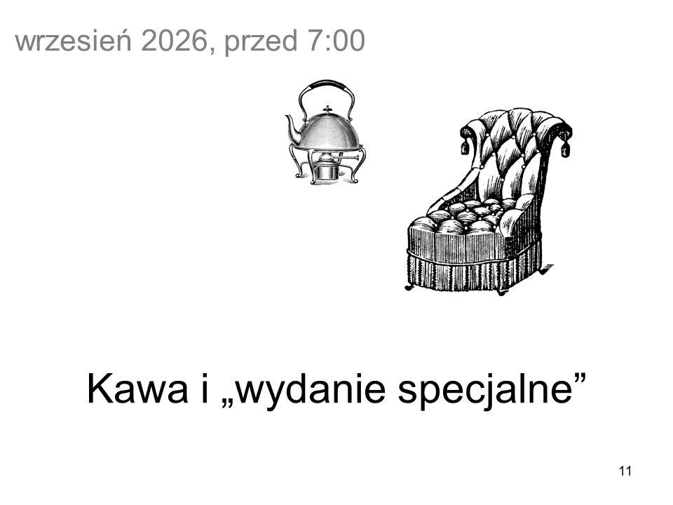 """11 wrzesień 2026, przed 7:00 Kawa i """"wydanie specjalne"""