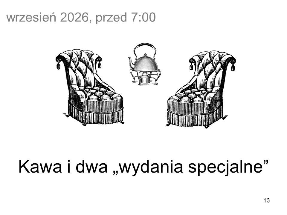 """13 wrzesień 2026, przed 7:00 Kawa i dwa """"wydania specjalne"""