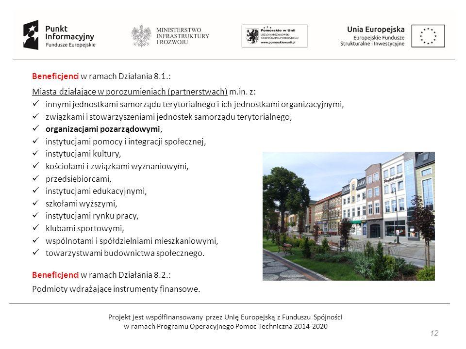 Projekt jest współfinansowany przez Unię Europejską z Funduszu Spójności w ramach Programu Operacyjnego Pomoc Techniczna 2014-2020 12 Beneficjenci w ramach Działania 8.1.: Miasta działające w porozumieniach (partnerstwach) m.in.