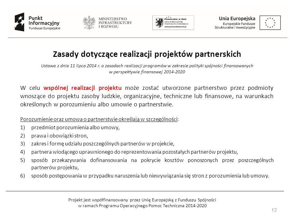 Projekt jest współfinansowany przez Unię Europejską z Funduszu Spójności w ramach Programu Operacyjnego Pomoc Techniczna 2014-2020 13 Zasady dotyczące realizacji projektów partnerskich Ustawa z dnia 11 lipca 2014 r.