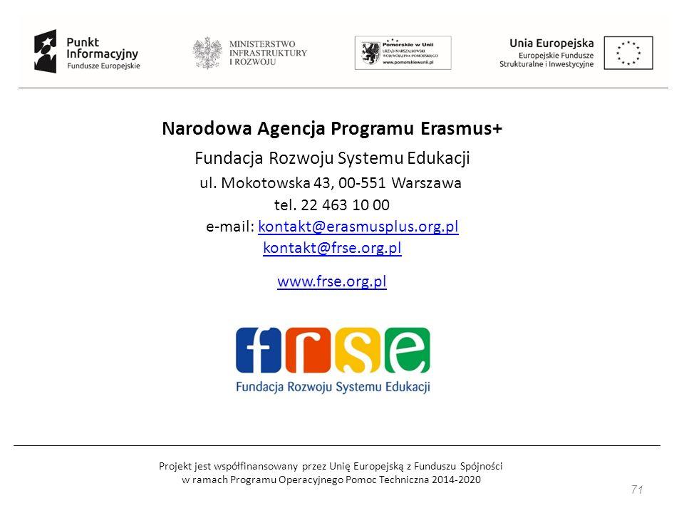 Projekt jest współfinansowany przez Unię Europejską z Funduszu Spójności w ramach Programu Operacyjnego Pomoc Techniczna 2014-2020 71 Narodowa Agencja Programu Erasmus+ Fundacja Rozwoju Systemu Edukacji ul.