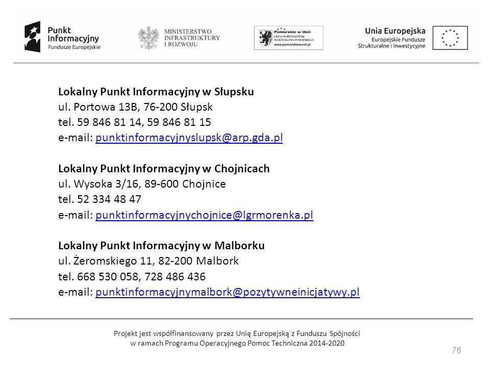 Projekt jest współfinansowany przez Unię Europejską z Funduszu Spójności w ramach Programu Operacyjnego Pomoc Techniczna 2014-2020 76 Lokalny Punkt Informacyjny w Słupsku ul.