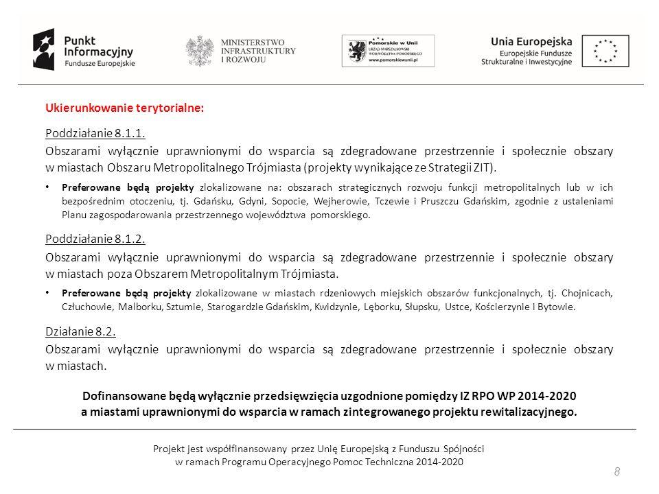 Projekt jest współfinansowany przez Unię Europejską z Funduszu Spójności w ramach Programu Operacyjnego Pomoc Techniczna 2014-2020 8 Ukierunkowanie terytorialne: Poddziałanie 8.1.1.