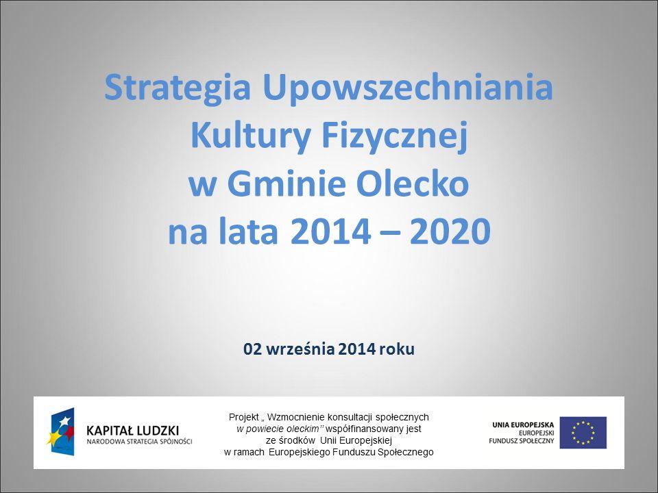 """Strategia Upowszechniania Kultury Fizycznej w Gminie Olecko na lata 2014 – 2020 02 września 2014 roku Projekt """" Wzmocnienie konsultacji społecznych w powiecie oleckim'' współfinansowany jest ze środków Unii Europejskiej w ramach Europejskiego Funduszu Społecznego"""