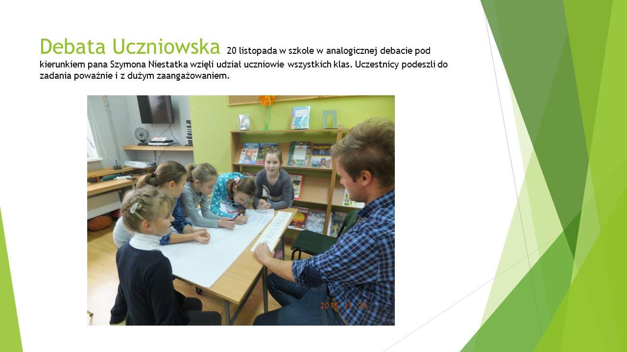 Debata Uczniowska 20 listopada w szkole w analogicznej debacie pod kierunkiem pana Szymona Niestatka wzięli udział uczniowie wszystkich klas.