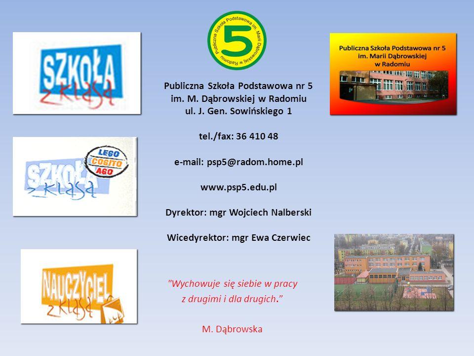 Publiczna Szkoła Podstawowa nr 5 im. M. Dąbrowskiej w Radomiu ul. J. Gen. Sowińskiego 1 tel./fax: 36 410 48 e-mail: psp5@radom.home.pl www.psp5.edu.pl