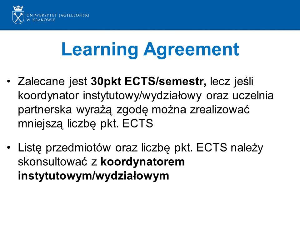 Learning Agreement Zalecane jest 30pkt ECTS/semestr, lecz jeśli koordynator instytutowy/wydziałowy oraz uczelnia partnerska wyrażą zgodę można zrealizować mniejszą liczbę pkt.