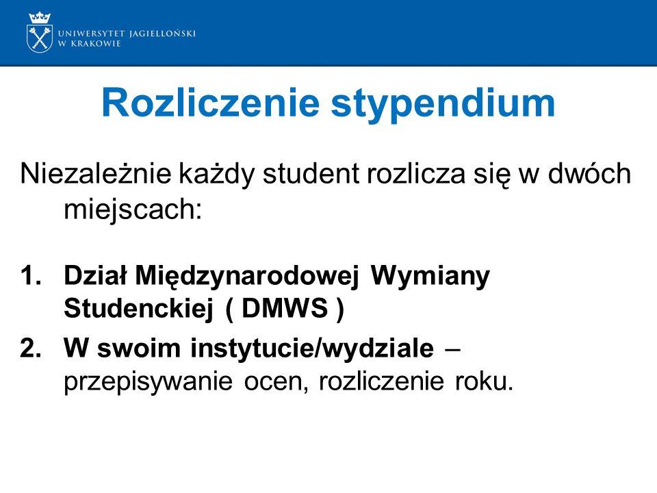 Rozliczenie stypendium Niezależnie każdy student rozlicza się w dwóch miejscach: 1.Dział Międzynarodowej Wymiany Studenckiej ( DMWS ) 2.W swoim instytucie/wydziale – przepisywanie ocen, rozliczenie roku.
