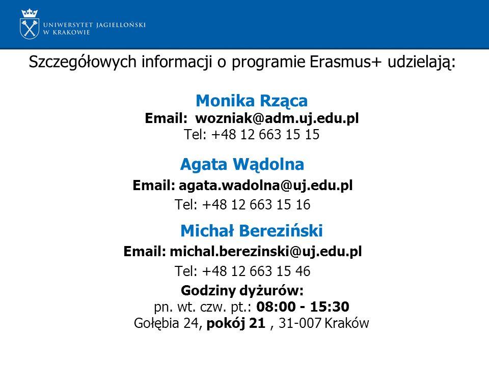 Szczegółowych informacji o programie Erasmus+ udzielają: Monika Rząca Email: wozniak@adm.uj.edu.pl Tel: +48 12 663 15 15 Agata Wądolna Email: agata.wadolna@uj.edu.pl Tel: +48 12 663 15 16 Michał Bereziński Email: michal.berezinski@uj.edu.pl Tel: +48 12 663 15 46 Godziny dyżurów: pn.