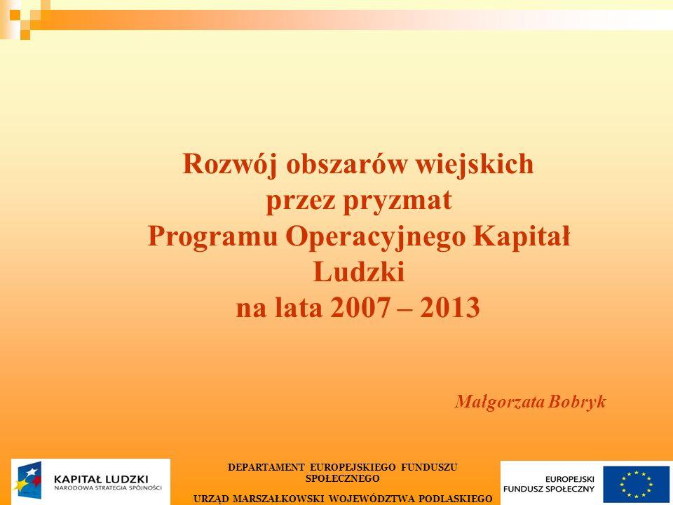 1 Rozwój obszarów wiejskich przez pryzmat Programu Operacyjnego Kapitał Ludzki na lata 2007 – 2013 Małgorzata Bobryk DEPARTAMENT EUROPEJSKIEGO FUNDUSZ