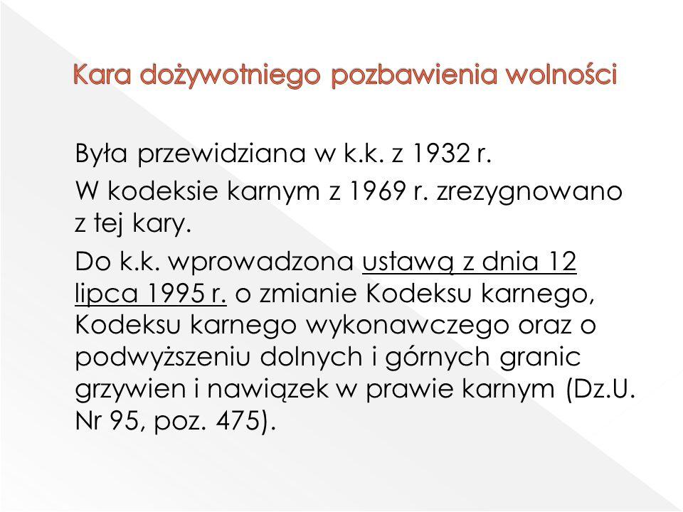 Była przewidziana w k.k. z 1932 r. W kodeksie karnym z 1969 r.