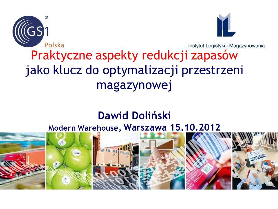 Praktyczne aspekty redukcji zapasów jako klucz do optymalizacji przestrzeni magazynowej Dawid Doliński Modern Warehouse, Warszawa 15.10.2012