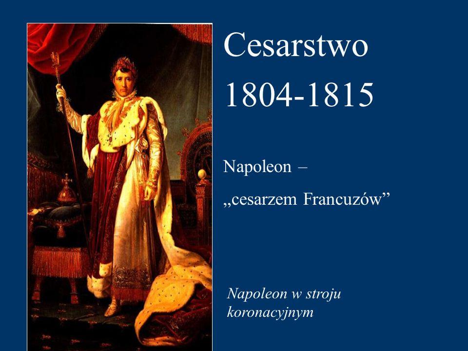 """Cesarstwo 1804-1815 Napoleon w stroju koronacyjnym Napoleon – """"cesarzem Francuzów"""