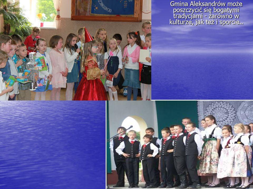 Gmina Aleksandrów może poszczycić się bogatymi tradycjami - zarówno w kulturze, jak też i sporcie..