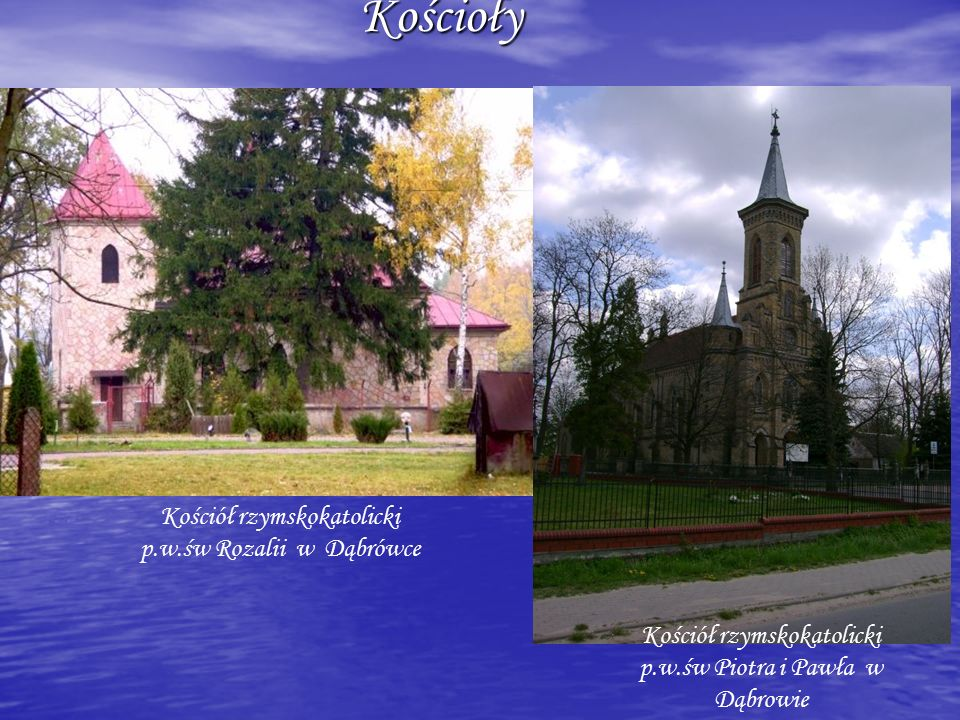 Kościoły Kościoły Kościół rzymskokatolicki p.w.św Rozalii w Dąbrówce Kościół rzymskokatolicki p.w.św Piotra i Pawła w Dąbrowie