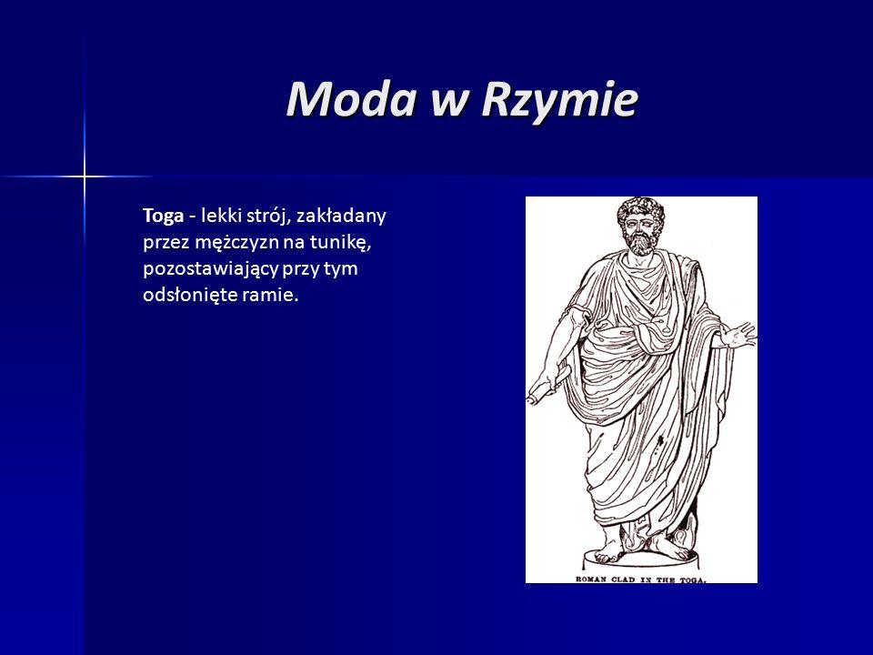 Moda w Rzymie Toga - lekki strój, zakładany przez mężczyzn na tunikę, pozostawiający przy tym odsłonięte ramie.