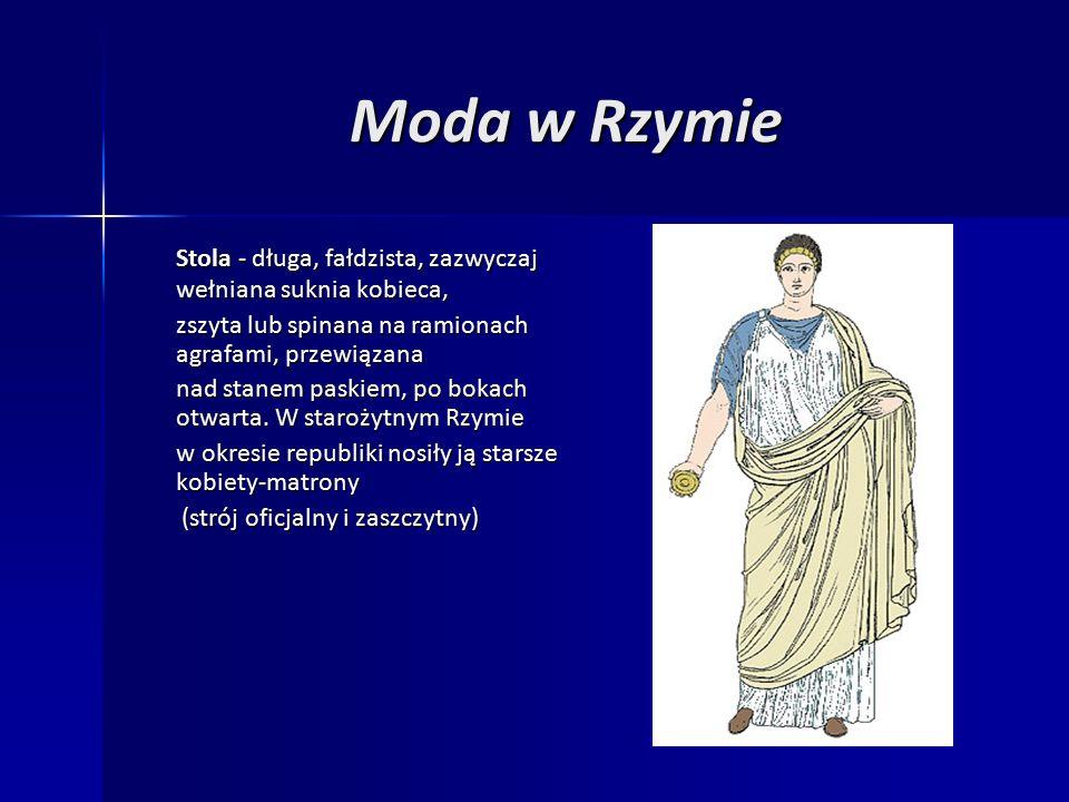 Moda w Rzymie Stola - długa, fałdzista, zazwyczaj wełniana suknia kobieca, zszyta lub spinana na ramionach agrafami, przewiązana nad stanem paskiem, po bokach otwarta.