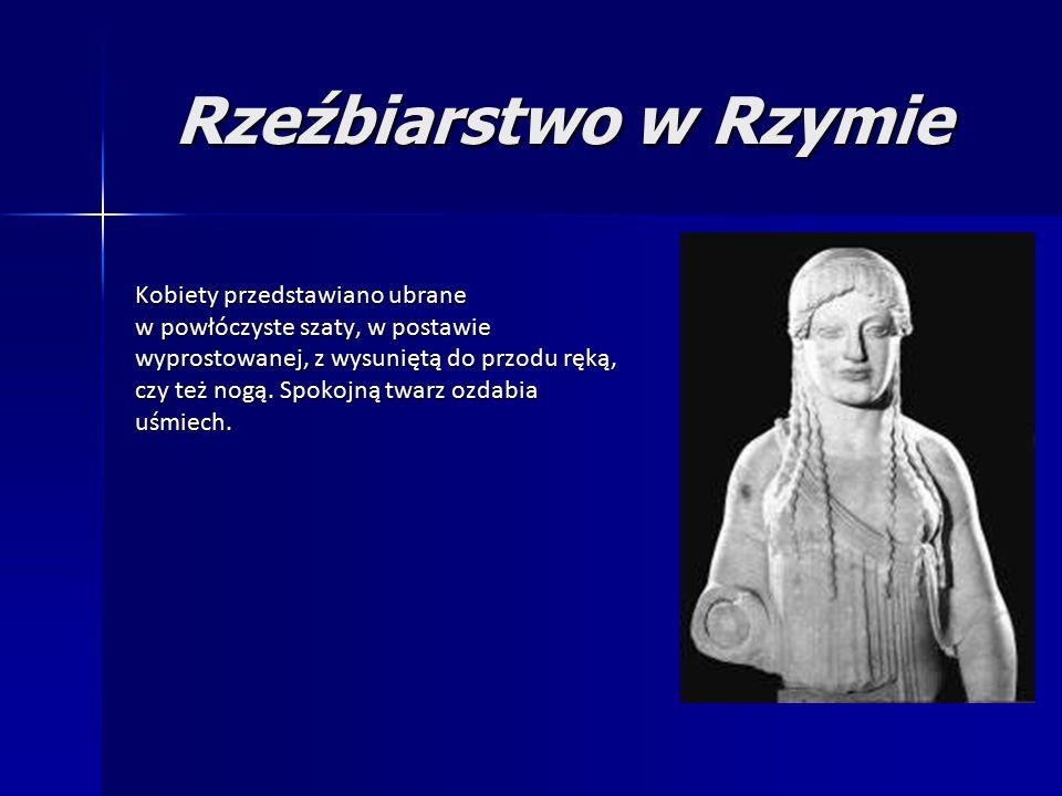 Rzeźbiarstwo w Rzymie Kobiety przedstawiano ubrane w powłóczyste szaty, w postawie wyprostowanej, z wysuniętą do przodu ręką, czy też nogą.