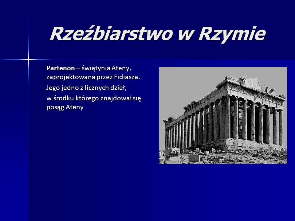 Rzeźbiarstwo w Rzymie Partenon – świątynia Ateny, zaprojektowana przez Fidiasza.