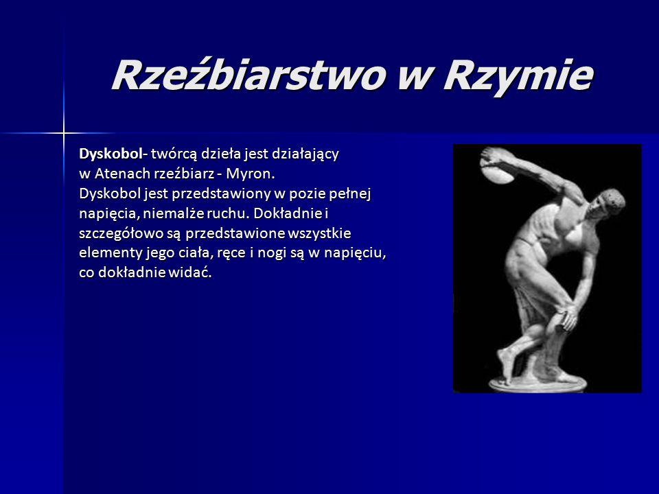 Rzeźbiarstwo w Rzymie Dyskobol- twórcą dzieła jest działający w Atenach rzeźbiarz - Myron.