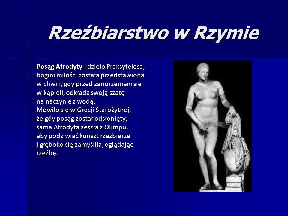 Rzeźbiarstwo w Rzymie Posąg Afrodyty - dzieło Praksytelesa, bogini miłości została przedstawiona w chwili, gdy przed zanurzeniem się w kąpieli, odkłada swoją szatę na naczynie z wodą.