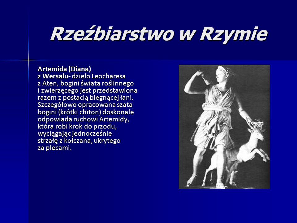 Rzeźbiarstwo w Rzymie Artemida (Diana) z Wersalu- dzieło Leocharesa z Aten, bogini świata roślinnego i zwierzęcego jest przedstawiona razem z postacią biegnącej łani.