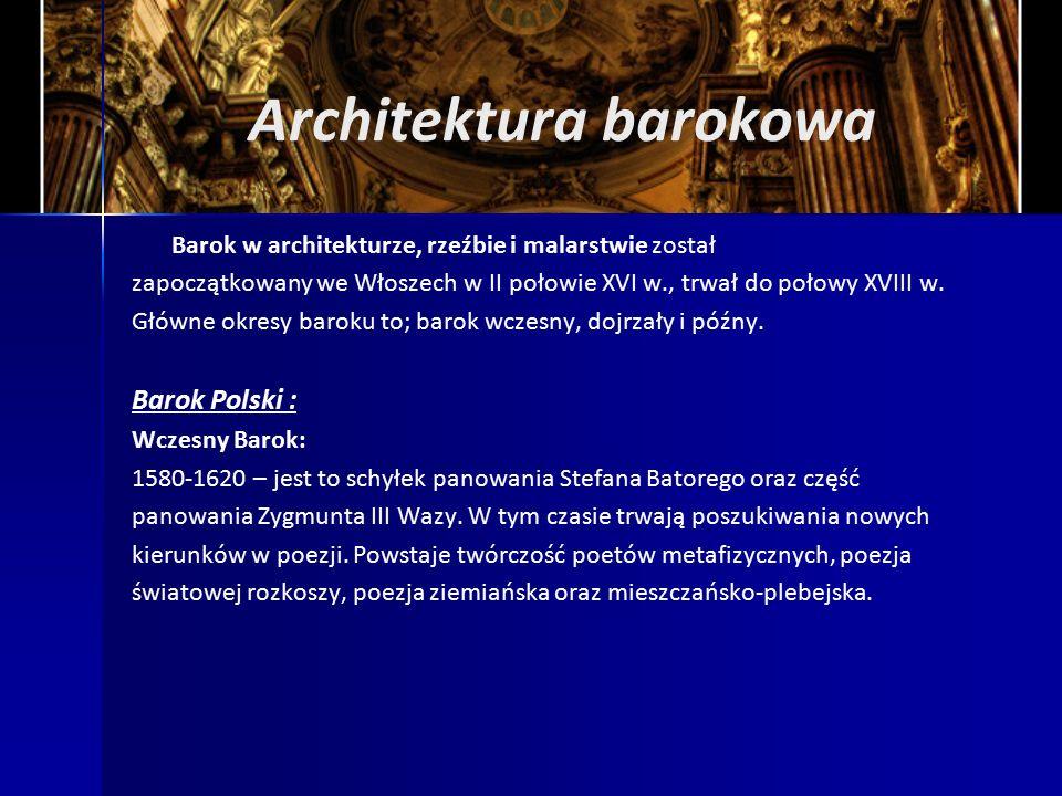 Architektura barokowa Barok w architekturze, rzeźbie i malarstwie został zapoczątkowany we Włoszech w II połowie XVI w., trwał do połowy XVIII w.