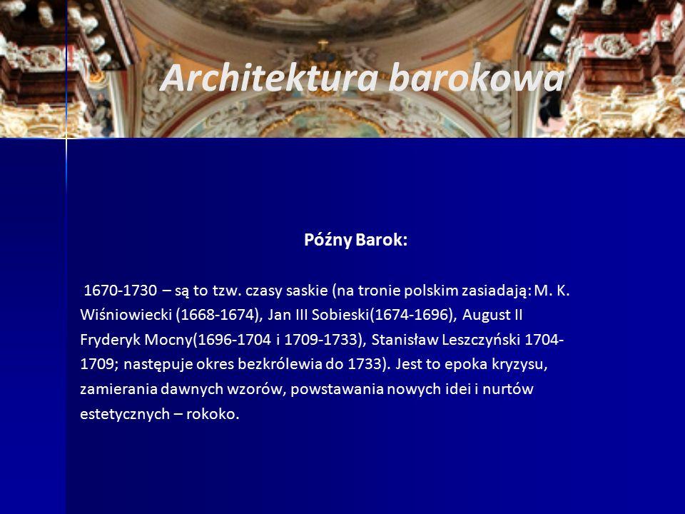 Architektura barokowa Późny Barok: 1670-1730 – są to tzw.