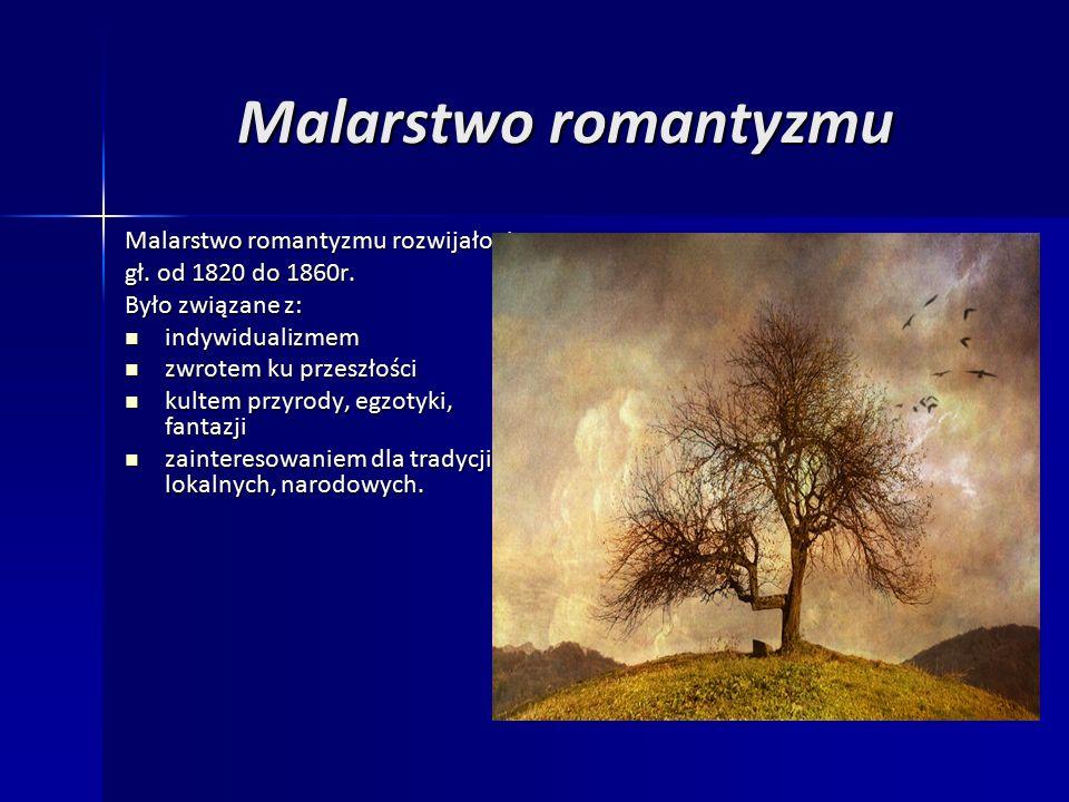 Malarstwo romantyzmu Malarstwo romantyzmu rozwijało się gł.