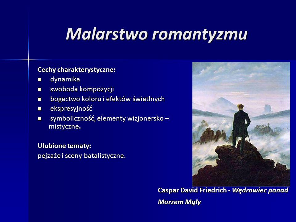 Malarstwo romantyzmu Cechy charakterystyczne: dynamika dynamika swoboda kompozycji swoboda kompozycji bogactwo koloru i efektów świetlnych bogactwo koloru i efektów świetlnych ekspresyjność ekspresyjność symboliczność, elementy wizjonersko – mistyczne.