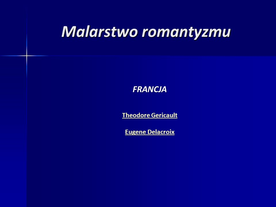 Malarstwo romantyzmu FRANCJA Theodore Gericault Theodore Gericault Eugene Delacroix Eugene Delacroix