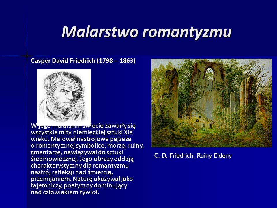 Malarstwo romantyzmu Casper David Friedrich (1798 – 1863) W jego malarskim świecie zawarły się wszystkie mity niemieckiej sztuki XIX wieku.