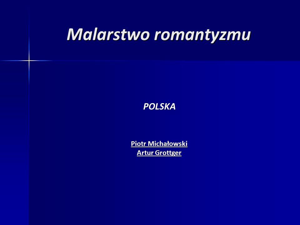 Malarstwo romantyzmu POLSKA Piotr Michałowski Artur Grottger