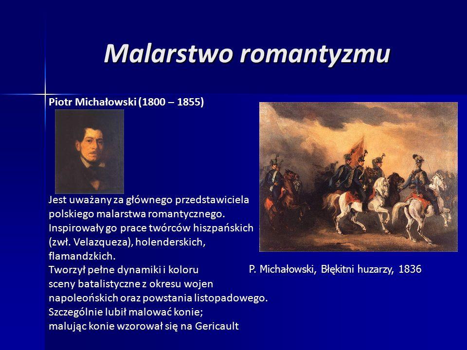 Malarstwo romantyzmu Piotr Michałowski (1800 – 1855) Jest uważany za głównego przedstawiciela polskiego malarstwa romantycznego.