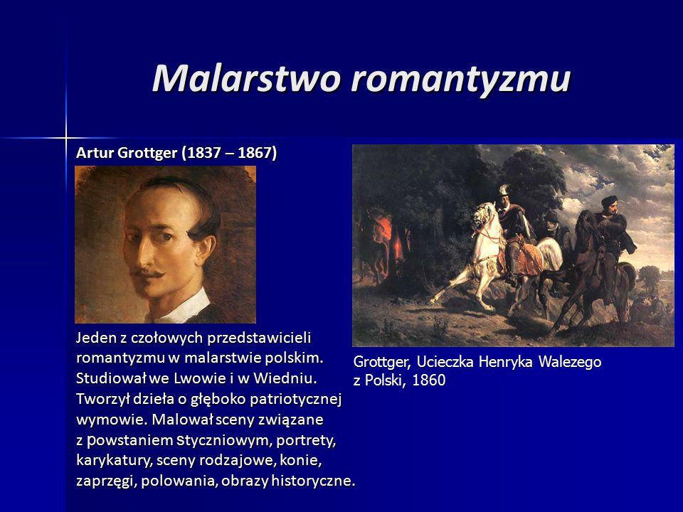Malarstwo romantyzmu Artur Grottger (1837 – 1867) Jeden z czołowych przedstawicieli romantyzmu w malarstwie polskim.