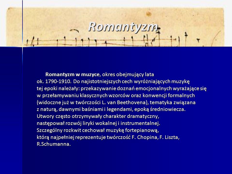 Romantyzm Romantyzm w muzyce, okres obejmujący lata ok.