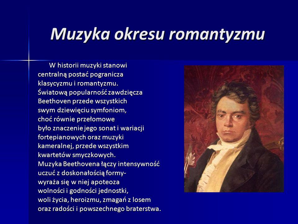 Muzyka okresu romantyzmu W historii muzyki stanowi centralną postać pogranicza klasycyzmu i romantyzmu.