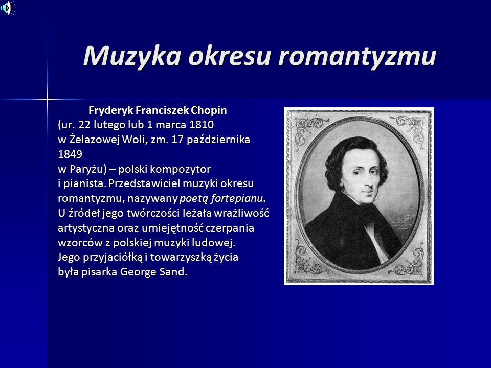 Muzyka okresu romantyzmu Fryderyk Franciszek Chopin (ur.