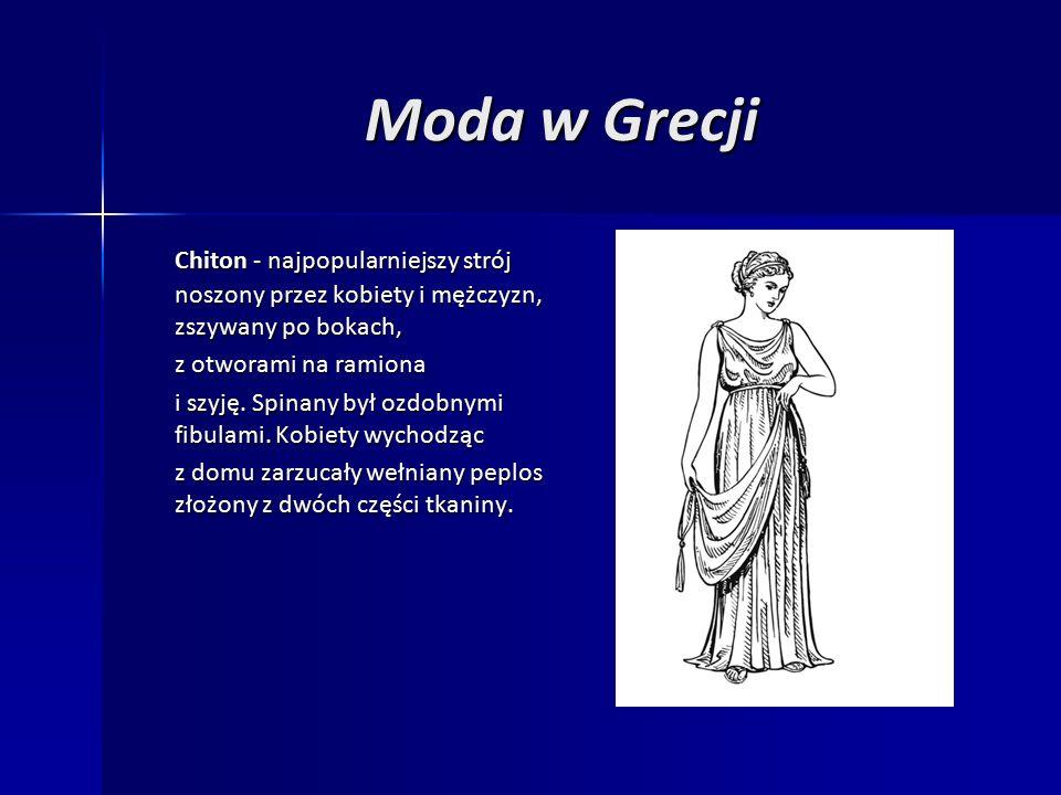 Moda w Grecji Chiton - najpopularniejszy strój noszony przez kobiety i mężczyzn, zszywany po bokach, z otworami na ramiona i szyję.