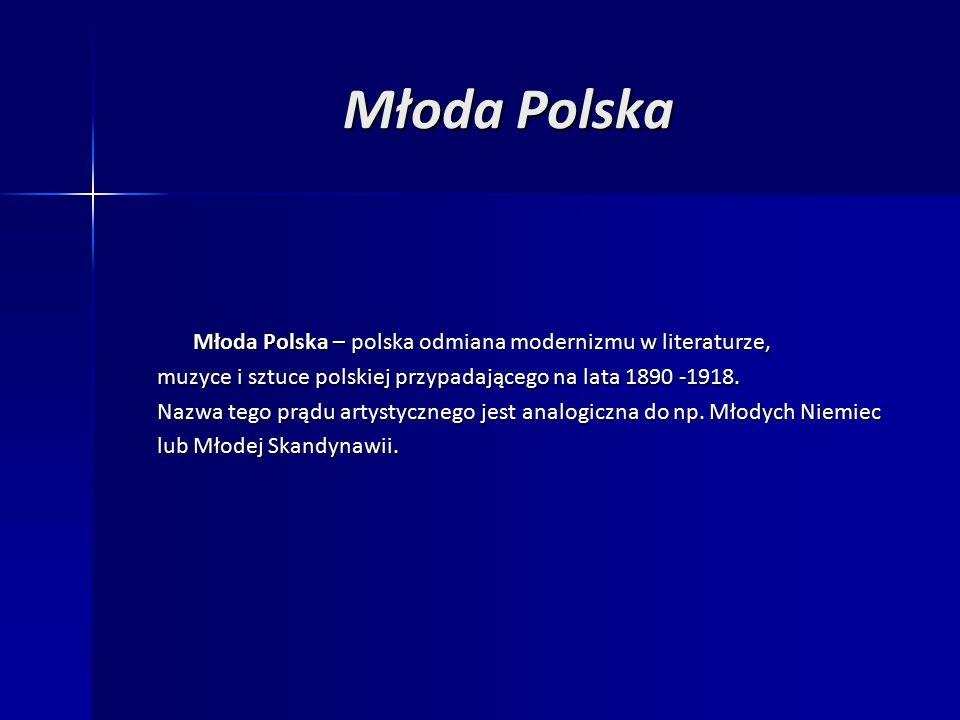 Młoda Polska – polska odmiana modernizmu w literaturze, muzyce i sztuce polskiej przypadającego na lata 1890 -1918.