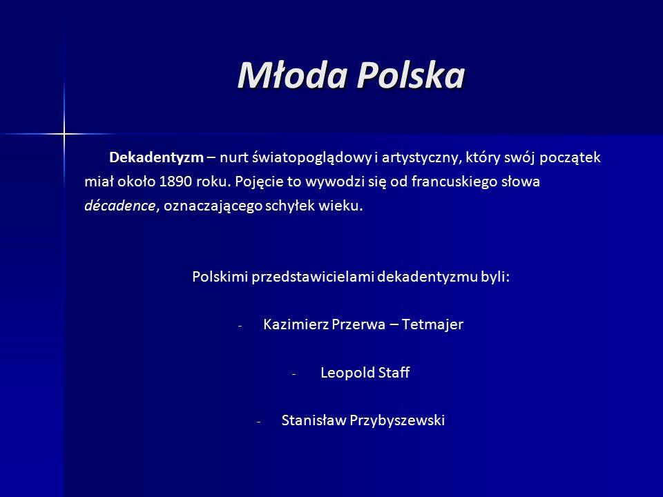 Młoda Polska Dekadentyzm – nurt światopoglądowy i artystyczny, który swój początek miał około 1890 roku.